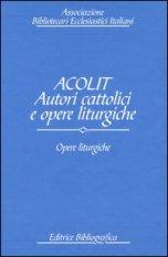 Acolit. Autori cattolici e opere liturgiche. Vol. 3