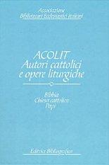 Acolit. Autori cattolici e opere liturgiche. Vol. 1