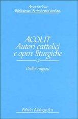 Acolit. Autori cattolici e opere liturgiche. Vol. 2