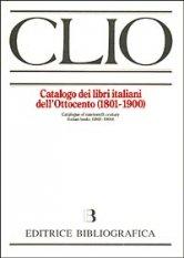 CLIO. Catalogo dei libri italiani dell'Ottocento (1801-1900).