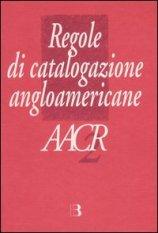 Regole di catalogazione Angloamericane. AACR2