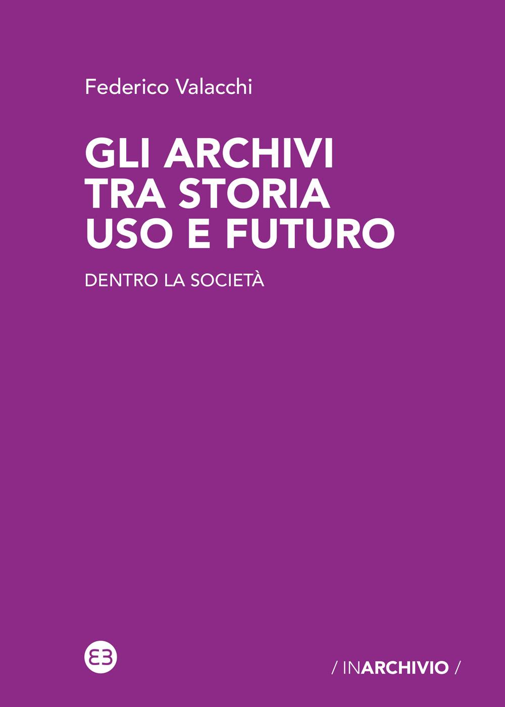 Gli archivi tra storia uso e futuro